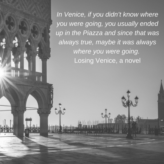 In Venice, if you didn't know where you were going, you usually ended up in the Piazza and since that was always true, maybe it was always where you were going.